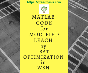 MATLAB code for Modified LEACH with BAT optimization-free-thesis